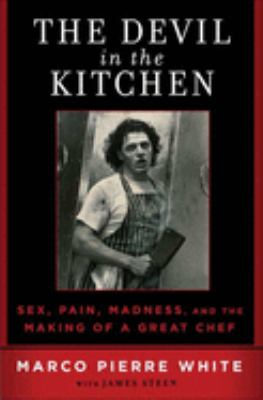 The Devil in the Kitchen: Sex, Pain, Madness and the Making of a Great Chef 9781596913615