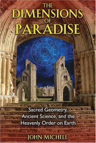 The Dimensions of Paradise: Sacred Geometry, Ancient Science, and the Heavenly Order on Earth 9781594771989
