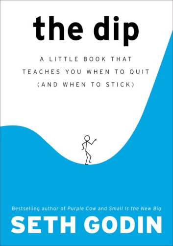Dip : A Little Book That Teaches You When to Quit (and When to Stick)