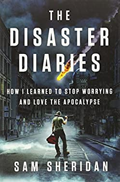 The Disaster Diaries: How I Learned to Stop Worrying and Love the Apocalypse 9781594205279