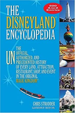 The Disneyland Encyclopedia: The Unofficial, Unauthorized, and Unprecedented History of Every Land, Attraction, Restaurant, Shop, and Event in the 9781595800336