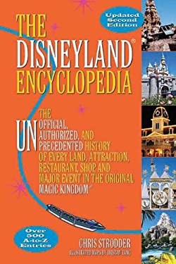 The Disneyland Encyclopedia: The Unofficial, Unauthorized, and Unprecedented History of Every Land, Attraction, Restaurant, Shop, and Major Event i 9781595800688