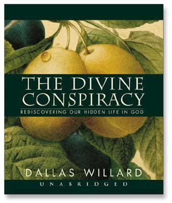 The Divine Conspiracy: Rediscovering Our Hidden Life in God 9781596444492