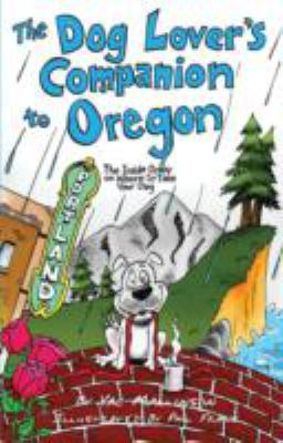 The Dog Lover's Companion to Oregon: The Inside Scoop on Where to Take Your Dog 9781598805482