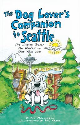 The Dog Lover's Companion to Seattle: The Inside Scoop on Where to Take Your Dog 9781598801675