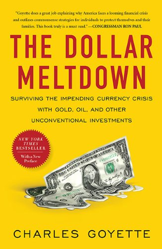 The Dollar Meltdown: Surviving the Impending Currency Crisis with Gold, Oil, and Other Unconventional Investments 9781591843702