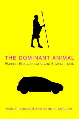 The Dominant Animal: Human Evolution and the Environment 9781597260961
