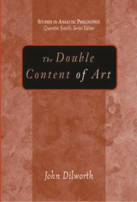 The Double Content of Art 9781591022350