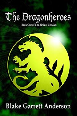 The Dragonheroes: Book One of the Birth of Terralax 9781591139430
