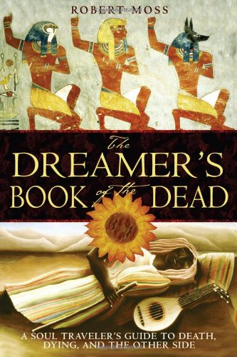 The Dreamer's Book of the Dead: A Soul Traveler's Guide to Death, Dying, and the Other Side 9781594770371