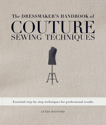The Dressmaker's Handbook of Couture Sewing Techniques: Essential Step-By-Step Techniques for Professional Results 9781596682474