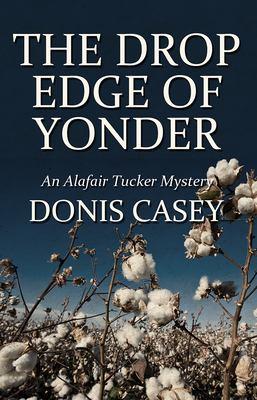 The Drop Edge of Yonder: An Alafair Tucker Mystery 9781590584477