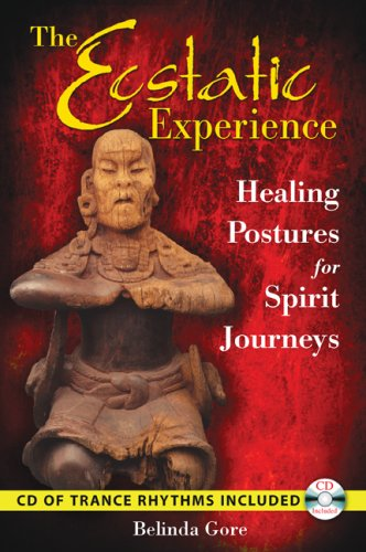 The Ecstatic Experience: Healing Postures for Spirit Journeys [With CD (Audio)] 9781591430964
