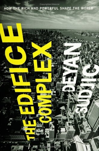 The Edifice Complex: How the Rich and Powerful Shape the World 9781594200687