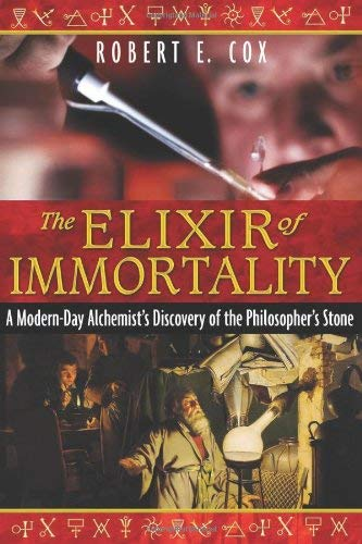 The Elixir of Immortality: A Modern-Day Alchemist's Discovery of the Philosopher's Stone 9781594773037