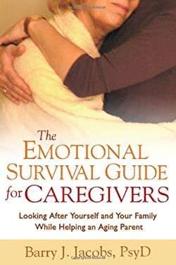 The Emotional Survival Guide for Caregivers: Looking After Yourself and Your Family While Helping an Aging Parent 9781593852955