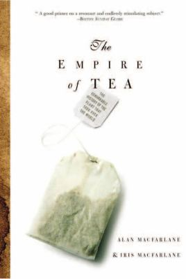 The Empire of Tea: The Remarkable History of the Plant That Took Over the World 9781590201756