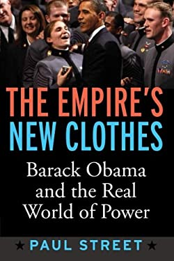 The Empire's New Clothes: Barack Obama in the Real World of Power 9781594518454