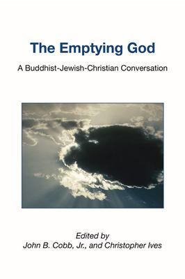 The Emptying God: A Buddhist-Jewish-Christian Conversation 9781597524216