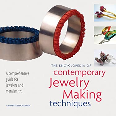 The Encyclopedia of Contemporary Jewelry Making Techniques 9781596681460