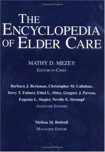 The Encyclopedia of Elder Care: The Comprehensive Resource on Geriatric and Social Care 9781591021896
