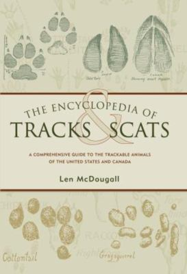 The Encyclopedia of Tracks and Scats: A Comprehensive Guide to the Trackable Animals of the United States and Canada 9781592280704