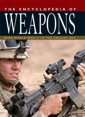 The Encyclopedia of Weapons: From World War II to the Present Day 9781592236299