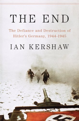 The End: The Defiance and Destruction of Hitler's Germany, 1944-1945 9781594203145