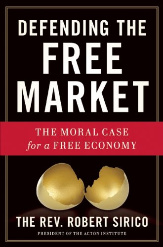 Defending the Free Market: The Moral Case for a Free Economy 9781596983250
