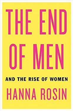 The End of Men: And the Rise of Women 9781594488047