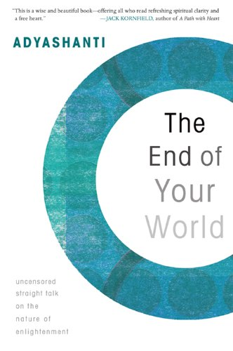 The End of Your World: Uncensored Straight Talk on the Nature of Enlightenment 9781591797791