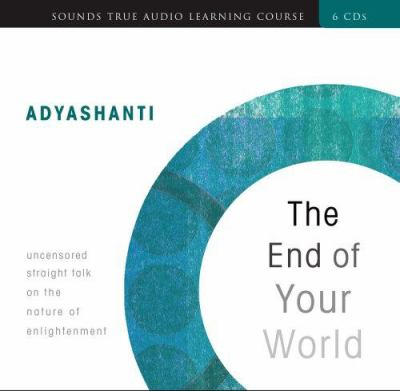 The End of Your World: Uncensored Straight Talk on the Nature of Enlightenment 9781591799450
