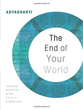 The End of Your World: Uncensored Straight Talk on the Nature of Enlightenment 9781591799634