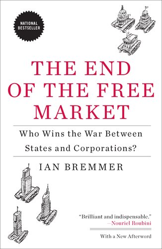 The End of the Free Market: Who Wins the War Between States and Corporations? 9781591844402
