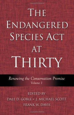 The Endangered Species ACT at Thirty Volume 1: Renewing the Conservation Promise 9781597260091