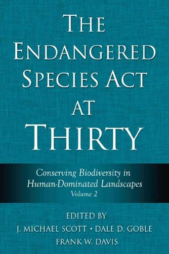 The Endangered Species Act at Thirty, Volume 2: Conserving Biodiversity in Human-Dominated Landscapes 9781597260558