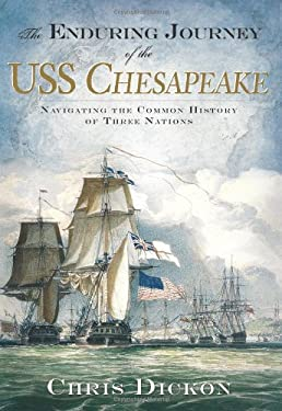 The Enduring Journey of the USS Chesapeake: Navigating the Common History of Three Nations 9781596292987