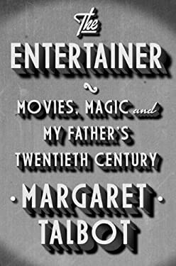 The Entertainer: Movies, Magic, and My Father's Twentieth Century 9781594487064