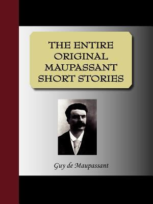 The Entire Original Maupassant Short Stories 9781595478764