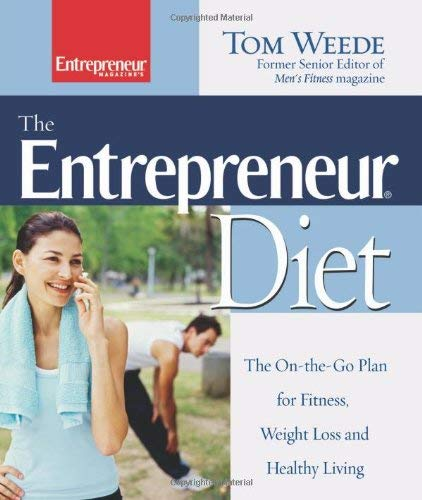 The Entrepreneur Diet: The On-The-Go Plan for Fitness, Weight Loss and Healthy Living 9781599180601