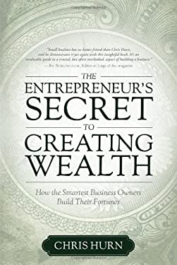 The Entrepreneur's Secret to Creating Wealth: How the Smart Business Owners Build Their Fortunes 9781599323152