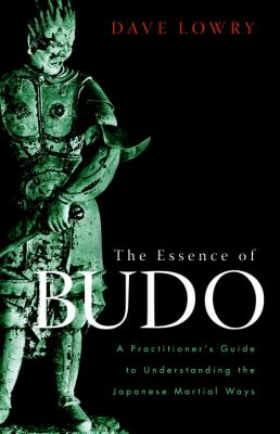 The Essence of Budo: A Practitioner's Guide to Understanding the Japanese Martial Ways 9781590308462