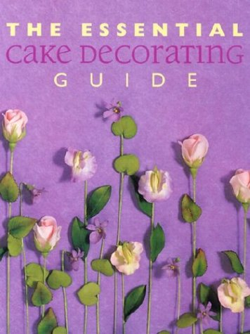 The Essential Cake Decorating Guide 9781592230006