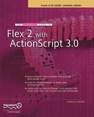The Essential Guide to Flex 2 with ActionScript 3.0: Friends of Ed Adobe Learning Library 9781590597330