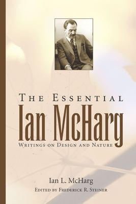 The Essential Ian McHarg: Writings on Design and Nature 9781597261173