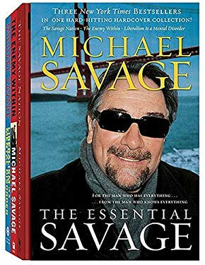 The Essential Savage (Box Set): The Savage Nation; The Enemy Within; Liberalism Is a Mental Disorder 9781595550491
