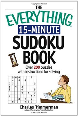 The Everything 15-Minute Sudoku Book: Over 200 Puzzles with Insrtructions for Solving 9781598690545