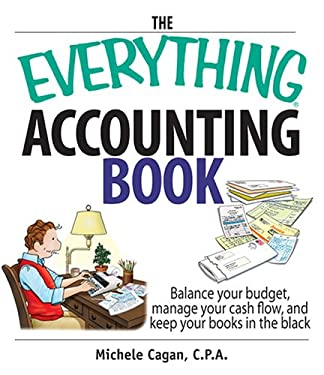 The Everything Accounting Book: Balance Your Budget, Manage Your Cash Flow, and Keep Your Books in the Black 9781593377182