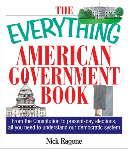 The Everything American Government Book: From the Constitution to Present-Day Elections, All You Need to Understand Our Democratic System 9781593370558
