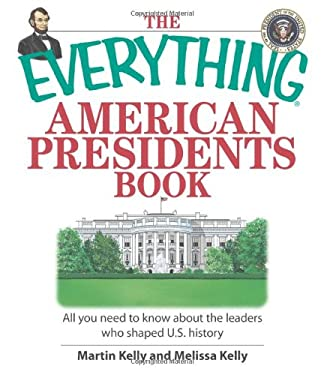 The Everything American Presidents Book: All You Need to Know about the Leaders Who Shaped U.S. History